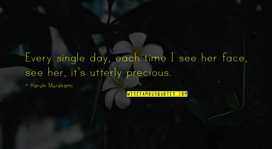 Precious Time Quotes By Haruki Murakami: Every single day, each time I see her