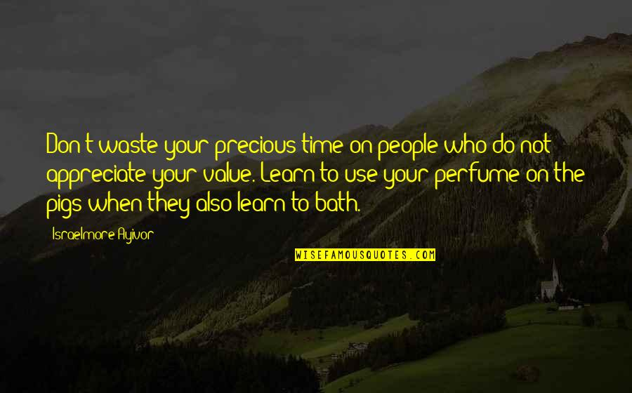 Precious Time Quotes By Israelmore Ayivor: Don't waste your precious time on people who
