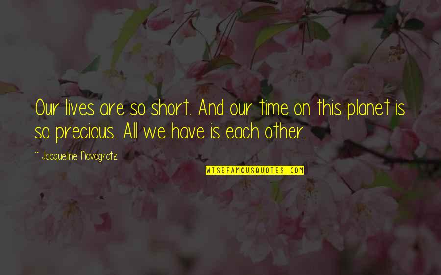 Precious Time Quotes By Jacqueline Novogratz: Our lives are so short. And our time