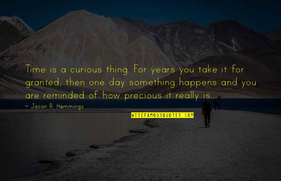Precious Time Quotes By Jason R. Hemmings: Time is a curious thing: For years you