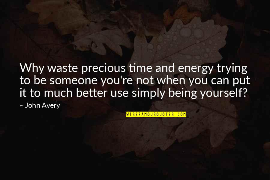 Precious Time Quotes By John Avery: Why waste precious time and energy trying to