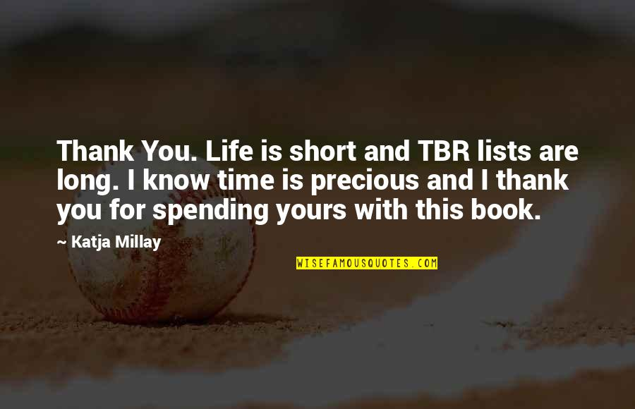 Precious Time Quotes By Katja Millay: Thank You. Life is short and TBR lists
