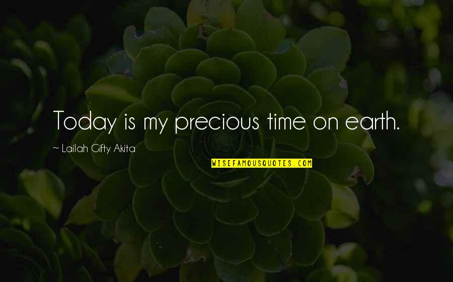 Precious Time Quotes By Lailah Gifty Akita: Today is my precious time on earth.