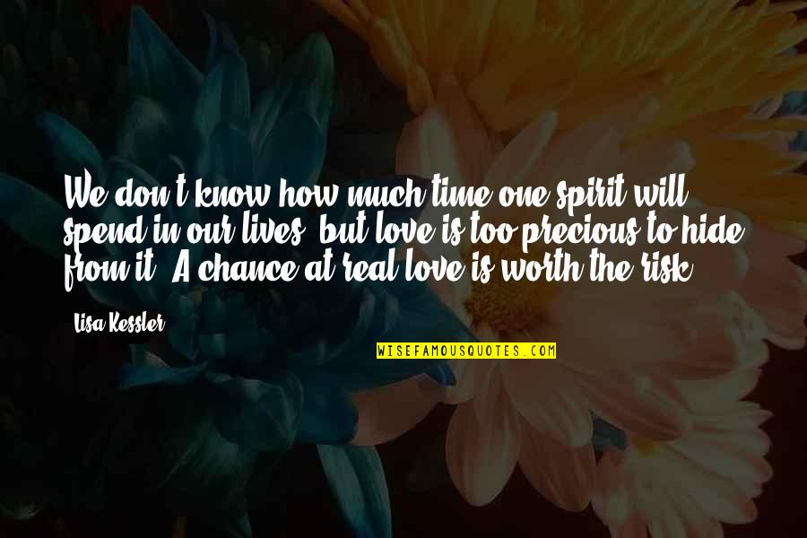 Precious Time Quotes By Lisa Kessler: We don't know how much time one spirit