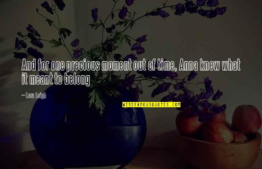 Precious Time Quotes By Lora Leigh: And for one precious moment out of time,