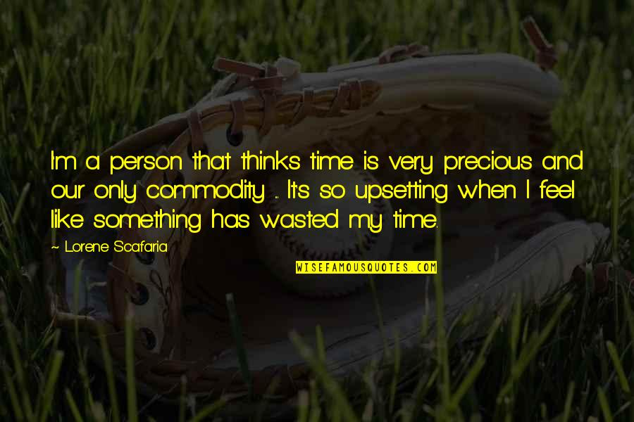 Precious Time Quotes By Lorene Scafaria: I'm a person that thinks time is very