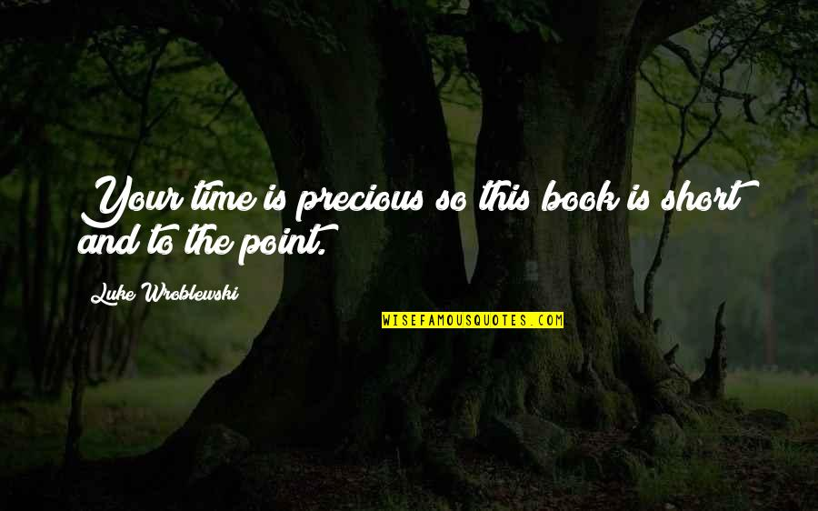 Precious Time Quotes By Luke Wroblewski: Your time is precious so this book is