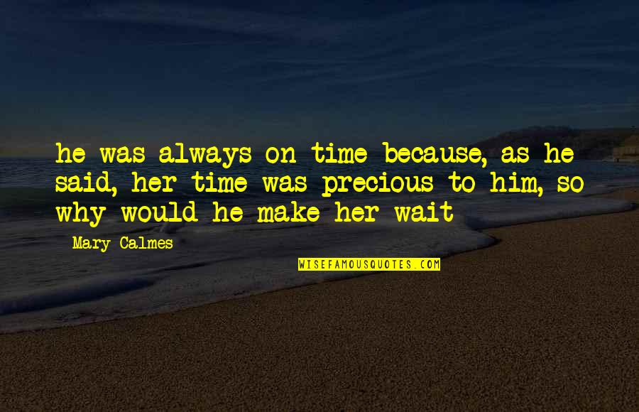 Precious Time Quotes By Mary Calmes: he was always on time because, as he