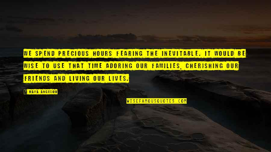 Precious Time Quotes By Maya Angelou: We spend precious hours fearing the inevitable. It