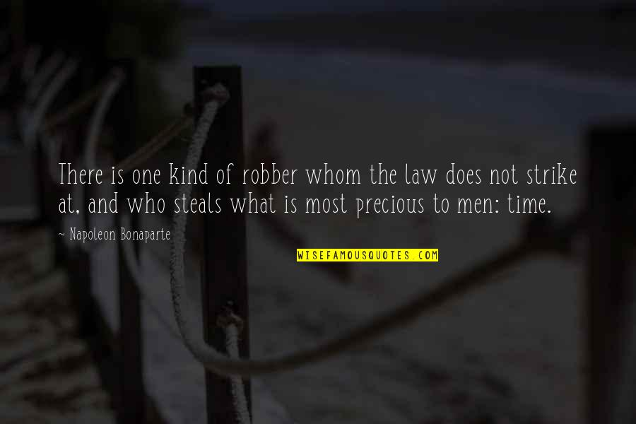Precious Time Quotes By Napoleon Bonaparte: There is one kind of robber whom the