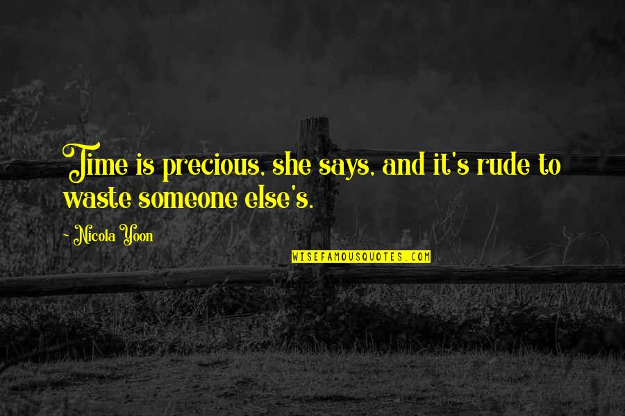 Precious Time Quotes By Nicola Yoon: Time is precious, she says, and it's rude