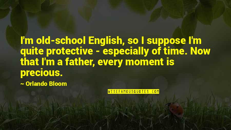 Precious Time Quotes By Orlando Bloom: I'm old-school English, so I suppose I'm quite
