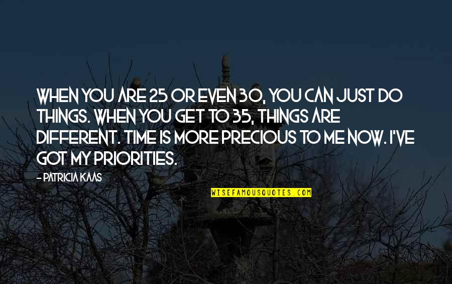 Precious Time Quotes By Patricia Kaas: When you are 25 or even 30, you