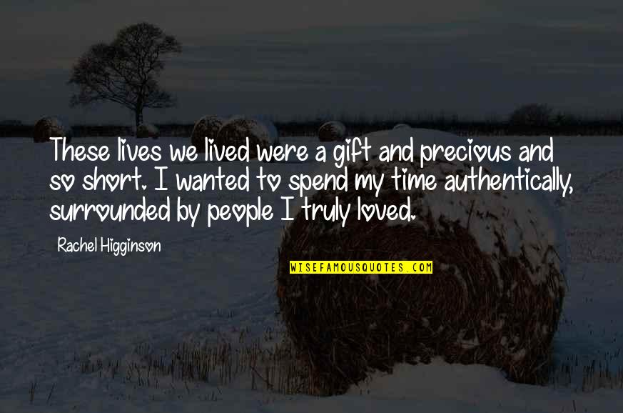 Precious Time Quotes By Rachel Higginson: These lives we lived were a gift and