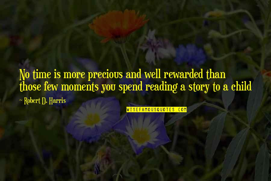 Precious Time Quotes By Robert D. Harris: No time is more precious and well rewarded