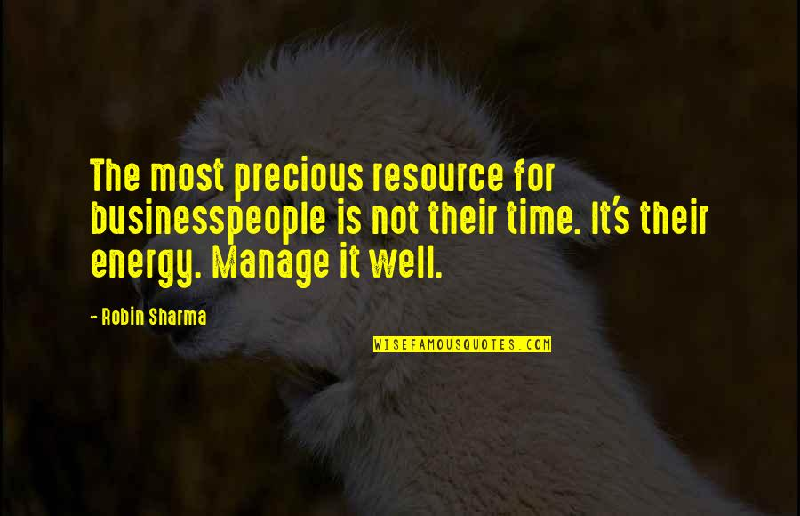 Precious Time Quotes By Robin Sharma: The most precious resource for businesspeople is not