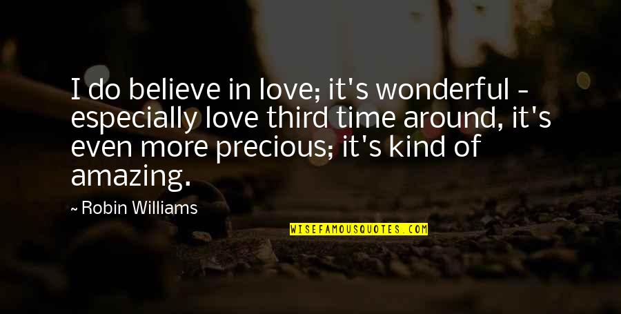 Precious Time Quotes By Robin Williams: I do believe in love; it's wonderful -