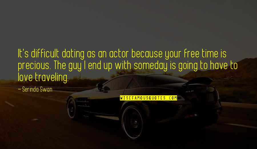 Precious Time Quotes By Serinda Swan: It's difficult dating as an actor because your