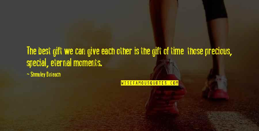 Precious Time Quotes By Shmuley Boteach: The best gift we can give each other