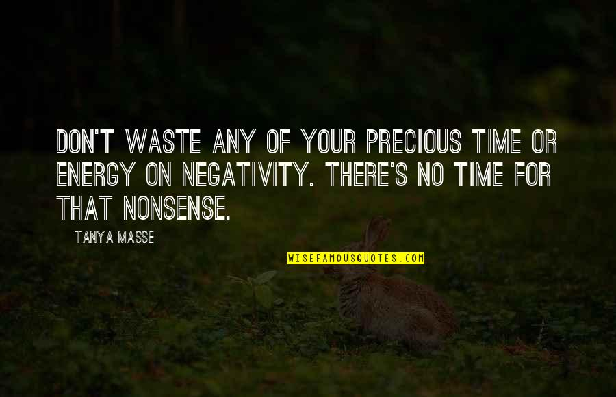 Precious Time Quotes By Tanya Masse: Don't waste any of your precious time or