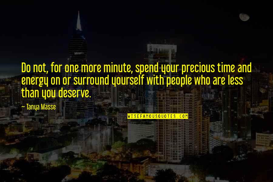 Precious Time Quotes By Tanya Masse: Do not, for one more minute, spend your