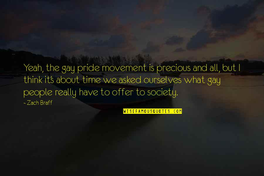 Precious Time Quotes By Zach Braff: Yeah, the gay pride movement is precious and