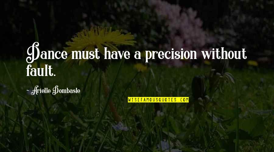 Precision Quotes By Arielle Dombasle: Dance must have a precision without fault.