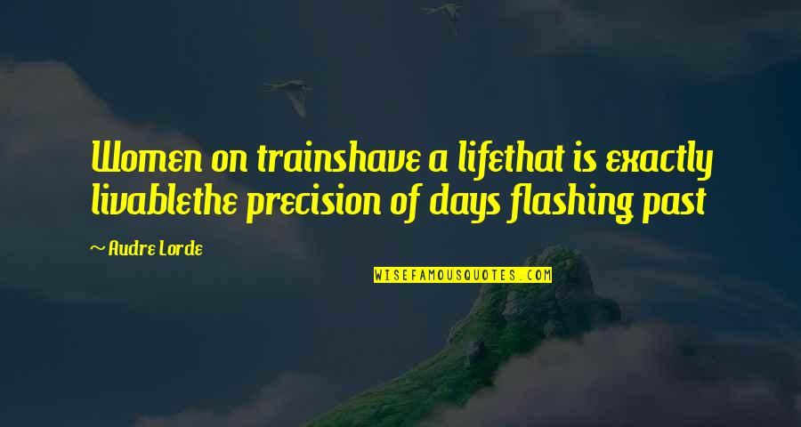 Precision Quotes By Audre Lorde: Women on trainshave a lifethat is exactly livablethe