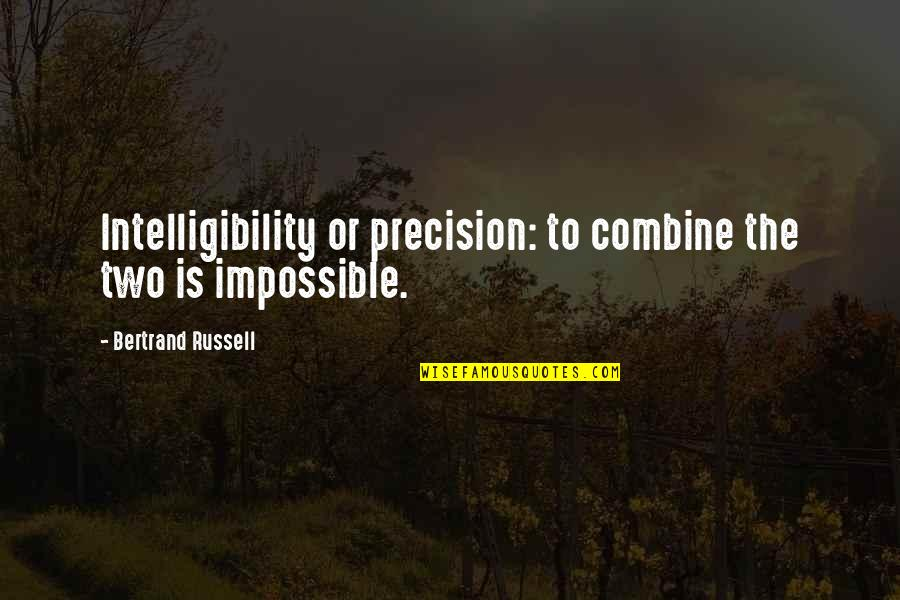 Precision Quotes By Bertrand Russell: Intelligibility or precision: to combine the two is