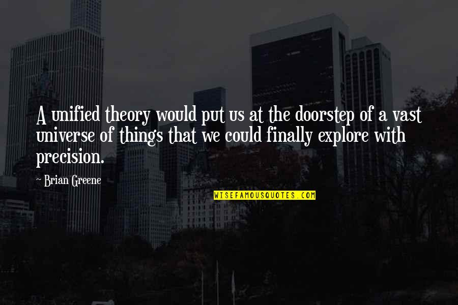 Precision Quotes By Brian Greene: A unified theory would put us at the
