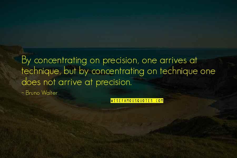 Precision Quotes By Bruno Walter: By concentrating on precision, one arrives at technique,