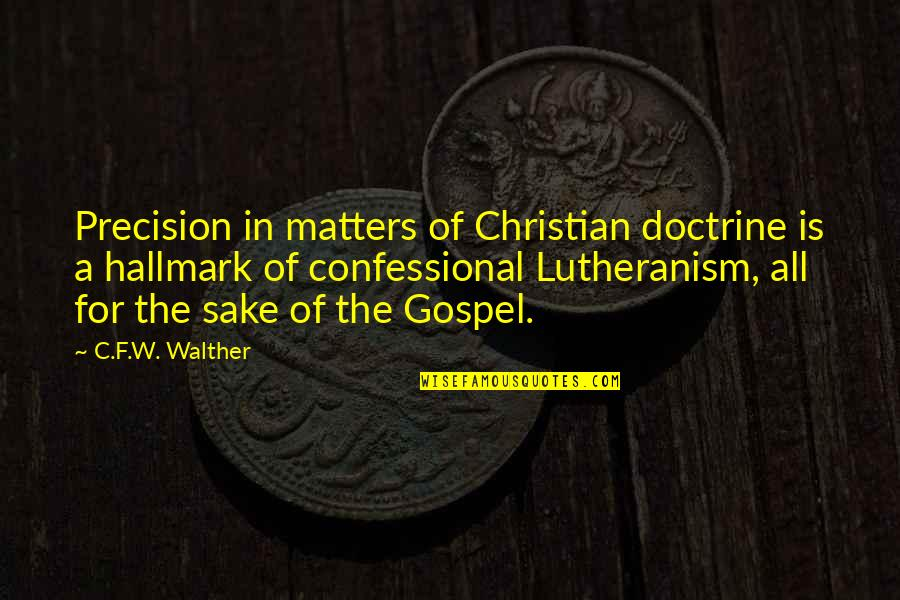 Precision Quotes By C.F.W. Walther: Precision in matters of Christian doctrine is a
