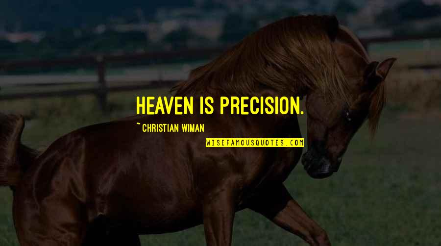 Precision Quotes By Christian Wiman: Heaven is precision.