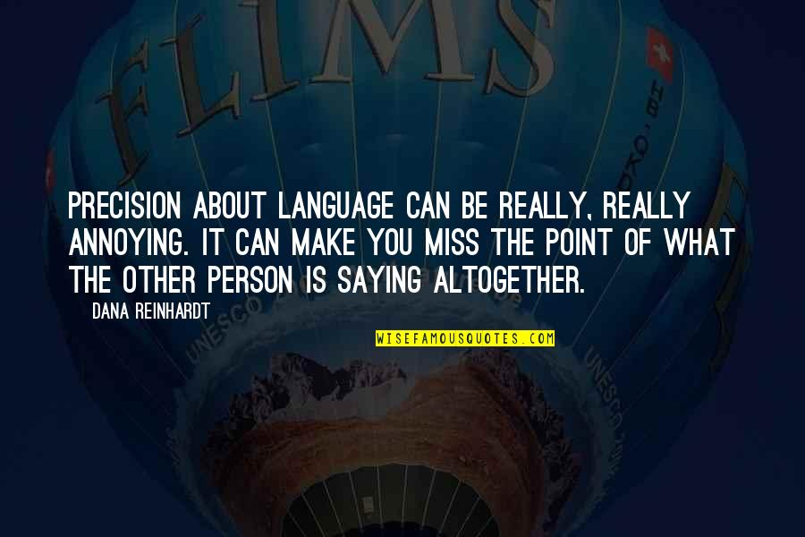 Precision Quotes By Dana Reinhardt: Precision about language can be really, really annoying.