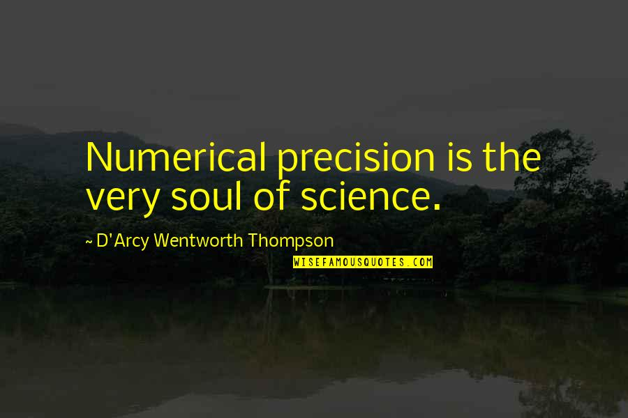 Precision Quotes By D'Arcy Wentworth Thompson: Numerical precision is the very soul of science.