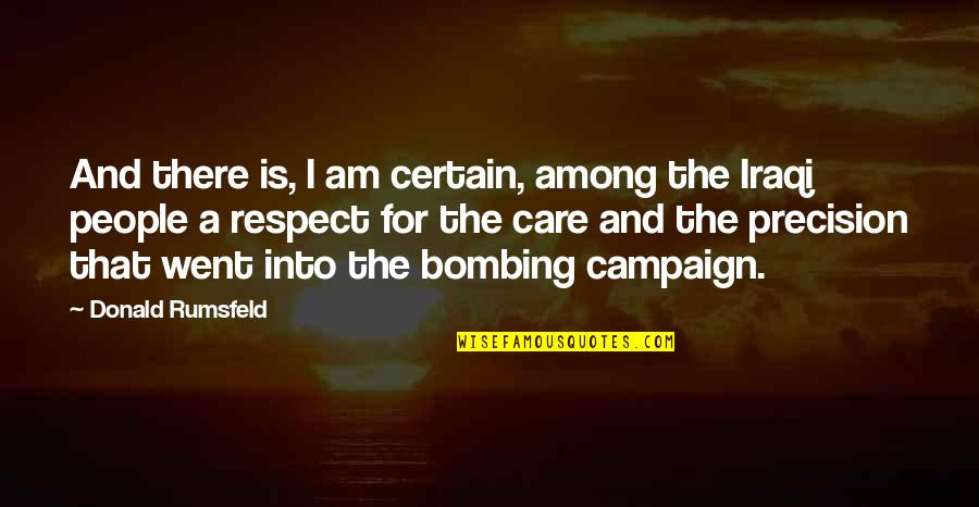 Precision Quotes By Donald Rumsfeld: And there is, I am certain, among the
