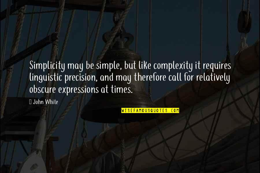 Precision Quotes By John White: Simplicity may be simple, but like complexity it
