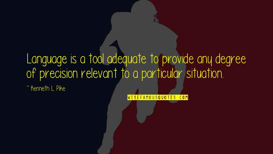 Precision Quotes By Kenneth L. Pike: Language is a tool adequate to provide any