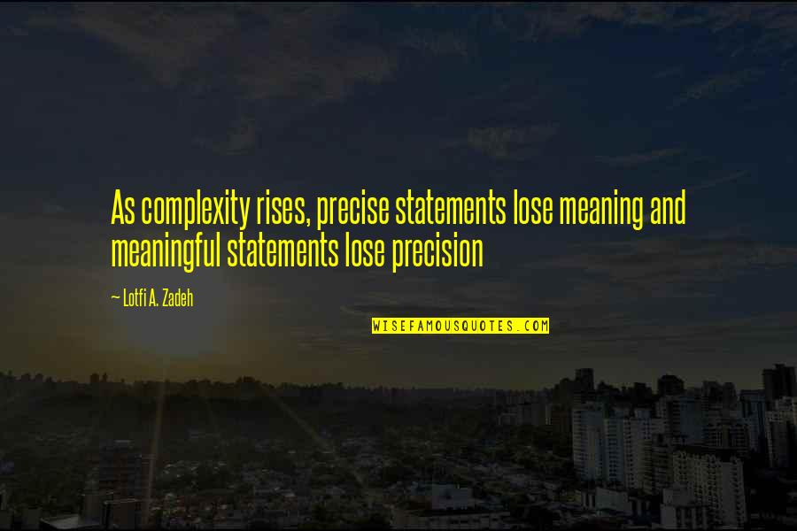 Precision Quotes By Lotfi A. Zadeh: As complexity rises, precise statements lose meaning and