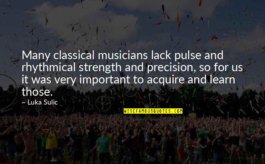 Precision Quotes By Luka Sulic: Many classical musicians lack pulse and rhythmical strength