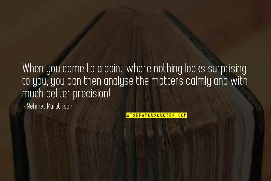 Precision Quotes By Mehmet Murat Ildan: When you come to a point where nothing