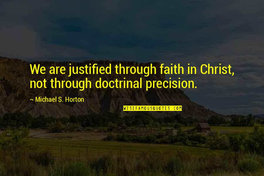 Precision Quotes By Michael S. Horton: We are justified through faith in Christ, not