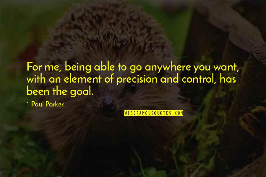 Precision Quotes By Paul Parker: For me, being able to go anywhere you