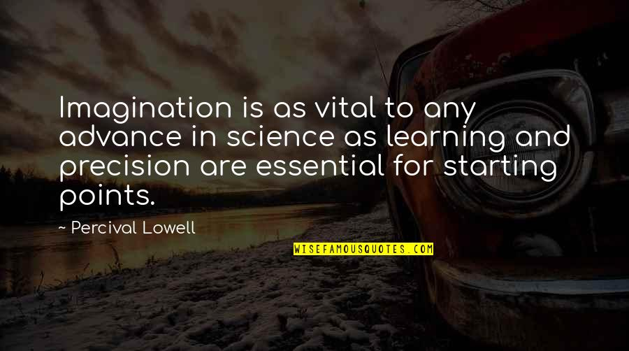 Precision Quotes By Percival Lowell: Imagination is as vital to any advance in
