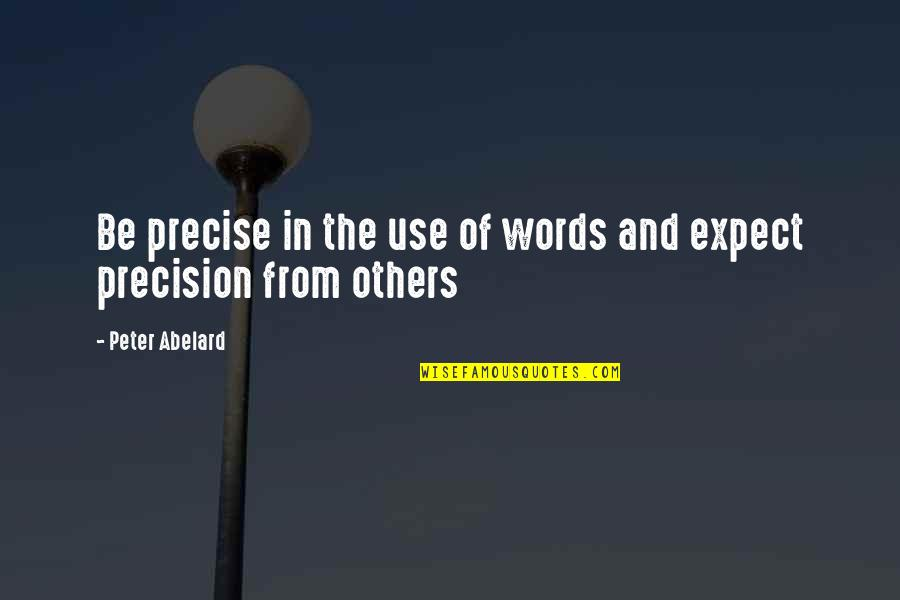 Precision Quotes By Peter Abelard: Be precise in the use of words and