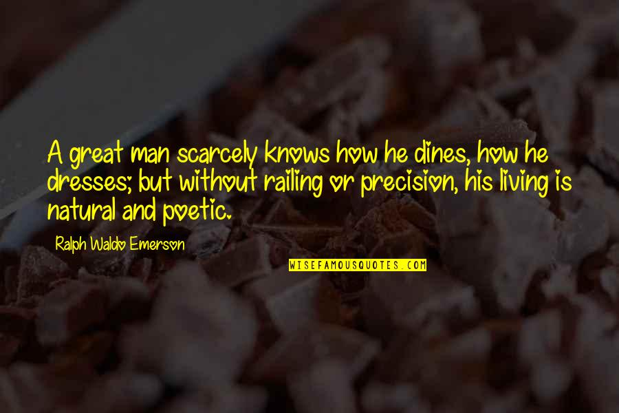 Precision Quotes By Ralph Waldo Emerson: A great man scarcely knows how he dines,