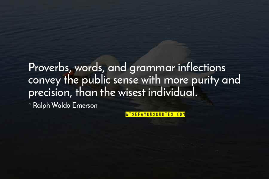 Precision Quotes By Ralph Waldo Emerson: Proverbs, words, and grammar inflections convey the public