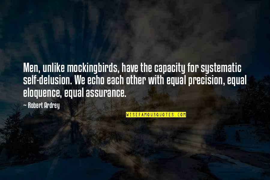 Precision Quotes By Robert Ardrey: Men, unlike mockingbirds, have the capacity for systematic