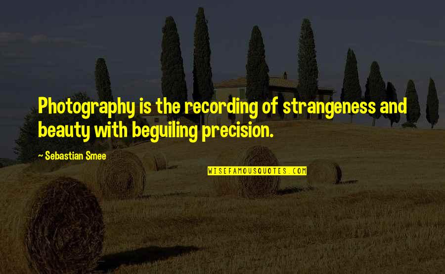 Precision Quotes By Sebastian Smee: Photography is the recording of strangeness and beauty