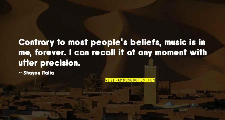 Precision Quotes By Shayan Italia: Contrary to most people's beliefs, music is in